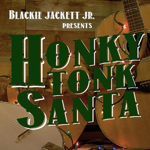 Honky Tonk Santa by Blackie Jackett Jr.