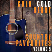 Cold, Cold Heart: Country Favourites, Vol. 5 de Various Artists