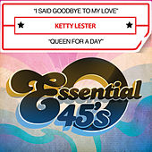 I Said Goodbye to My Love / Queen for a Day (Digital 45) by Ketty Lester