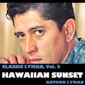 Classic Lyman, Vol. 3: Hawaiian Sunset von Arthur Lyman