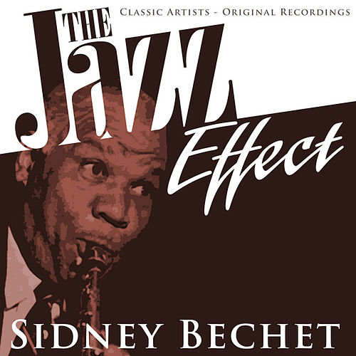 The Jazz Effect - Sidney Bechet by Sidney Bechet