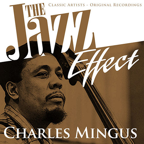 The Jazz Effect - Charles Mingus by Charles Mingus