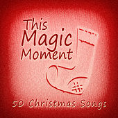 This Magic Moment (50 Christmas Songs) by Various Artists