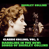Classic Collins, Vol. 2: Dabbling In The Dew: Songs Of Shirley Collins by Shirley Collins
