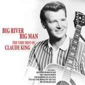 Big River, Big Man: The Very Best of Claude King de Claude  King
