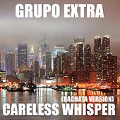 Careless Whisper (Bachata Version) de Grupo Extra