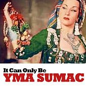 It Can Only Be von Yma Sumac