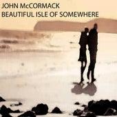 Beautiful Isle Of Somewhere by John McCormack