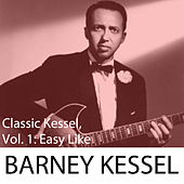 Classic Kessel, Vol. 1: Easy Like by Barney Kessel
