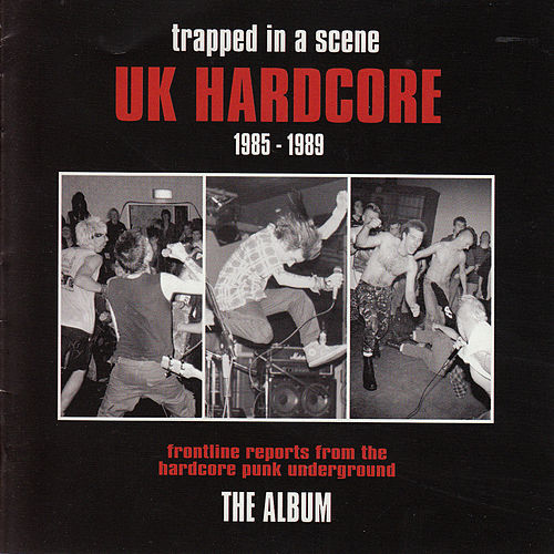 Trapped in a Scene - Uk Hardcore (1985 - 1989) by Various Artists