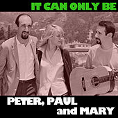 It Can Only Be de Peter, Paul and Mary