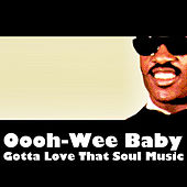 Oooh-Wee Baby, Gotta Love That Soul Music by Various Artists