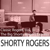 Classic Rogers, Vol. 1: The Big Shorty Rogers Express di Shorty Rogers