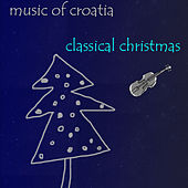Music in Croatia - Classical Christmas by Various Artists