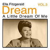 Dream A Little Dream Of Me, Vol. 3 by Ella Fitzgerald