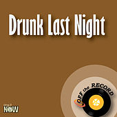 Drunk Last Night by Off the Record