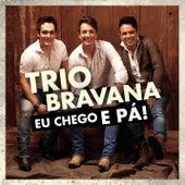 Eu Chego e Pá de Trio Bravana