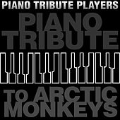 Piano Tribute to Arctic Monkeys by Piano Tribute Players