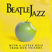 With a Little Help from Our Friends by Beatle Jazz
