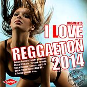 I Love Reggaeton 2014 (Urban Hits Best Of Reggaeton, Perreo, Dembow, Cubaton) de Various Artists