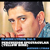 Classic Lyman, Vol. 8: Percussion Spectacular (Yellow Bird) von Arthur Lyman