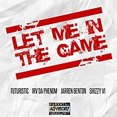 Let Me in the Game (feat. Jarren Benton, Irv da Phenom & Shizzy Sixx) by Futuristic
