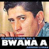 Classic Lyman, Vol. 4: Bwana A von Arthur Lyman
