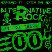 Alternative Rock: Best of the 00's by Catch This Beat