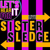 Let's Hear It for Sister Sledge (Live) de Sister Sledge