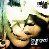 Lounged Out by Various Artists