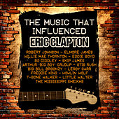 The Music That Influenced Eric Clapton de Various Artists