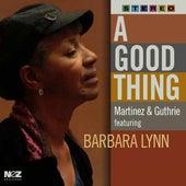 A Good Thing (feat. Barbara Lynn) by Martinez & Guthrie