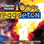 DJ Caliente Presents: 100% Reggaeton von Various Artists