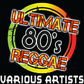 Ultimate 80's Reggae by Various Artists