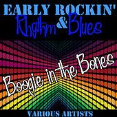 Early Rockin' Rhythm & Blues: Boogie in the Bones by Various Artists