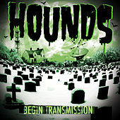 Begin Transmission by The Hounds