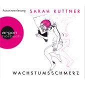 Wachstumsschmerz (Ungekürzte Fassung) von Sarah Kuttner