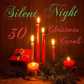 Silent Night: 30 Christmas Carols Including O Come All Ye Faithful, I Saw Three Ships, Once in Royal David's City, O Little Town of Bethlehem, We Wish You a Merry Christmas & More by Various Artists