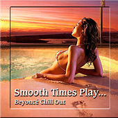 Smooth Times Play Beyoncé Chill Out de Smooth Times