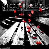 Smooth Times Play Montaner Chill Out de Smooth Times