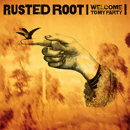 Welcome To My Party by Rusted Root