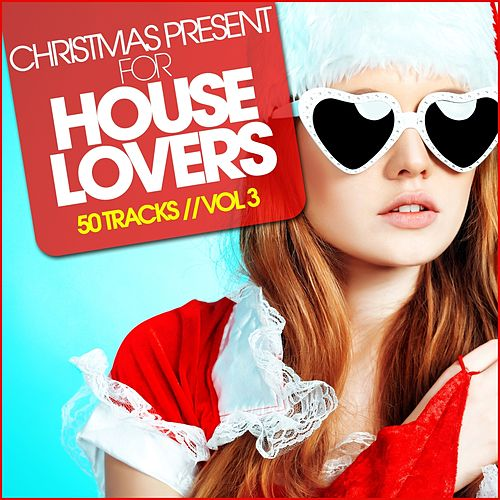 Christmas Present for House Lovers, Vol. 3 by Various Artists