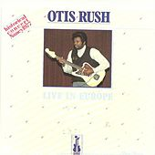 Otis Rush Live In Europe (Historical Concert Nancy 1977) von Otis Rush