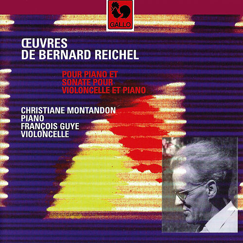 Bernard Reichel: Works for Piano and Sonata for Cello & Piano by François Guye