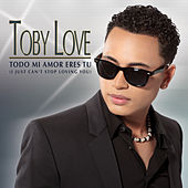 Todo Mi Eres Tu (I Just Can't Stop Loving You) - Single de Toby Love
