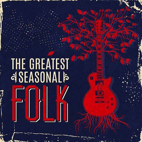 The Greatest Seasonal Folk by Various Artists