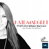 I Can't Live Without Your Love (Sax Version The Wolfman) van Kate-Margret