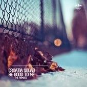 Be Good to Me - The Remixes de Croatia Squad