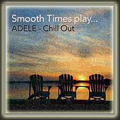 Smooth Times Play Adele Chill Out de Smooth Times