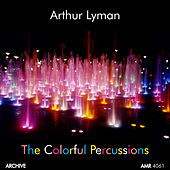 The Colorful Percussions von Arthur Lyman